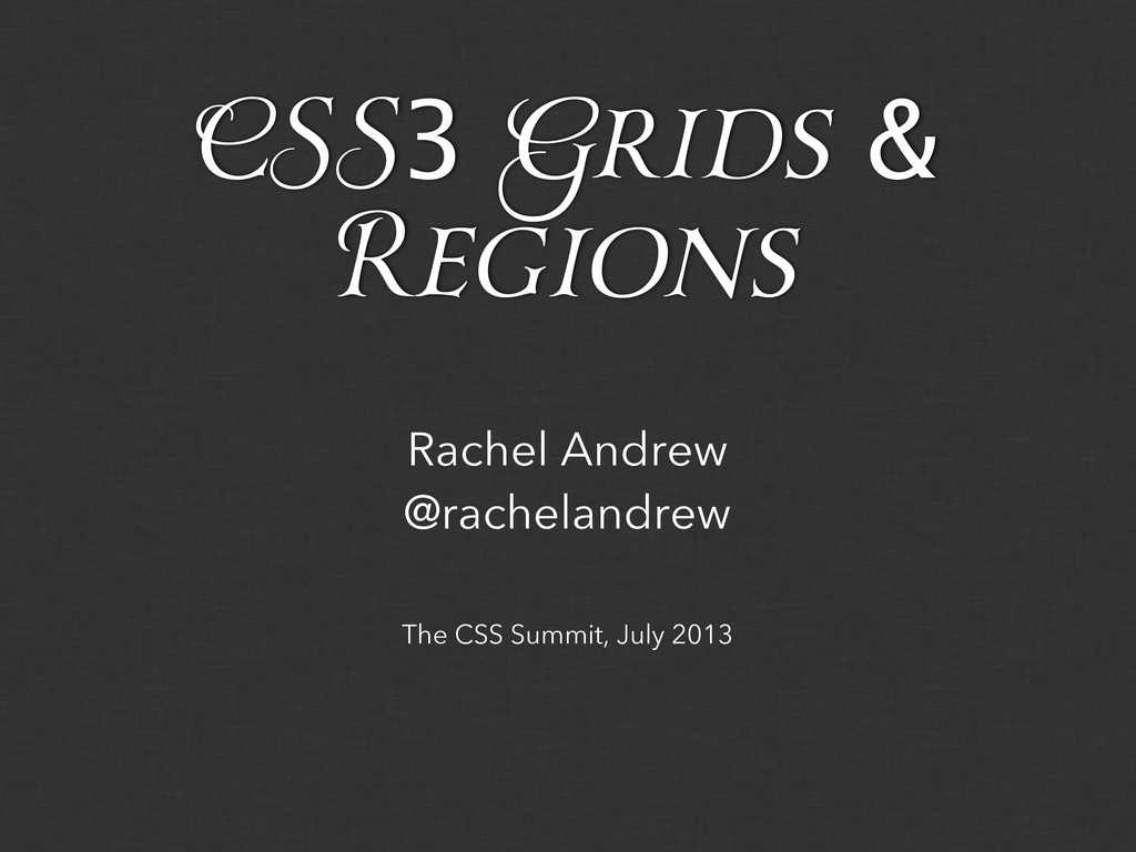 The CSS Summit, July 2013 Rachel Andrew @rachel...