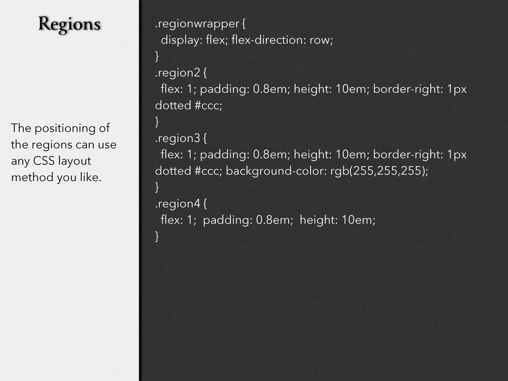 The positioning of the regions can use any CSS ...