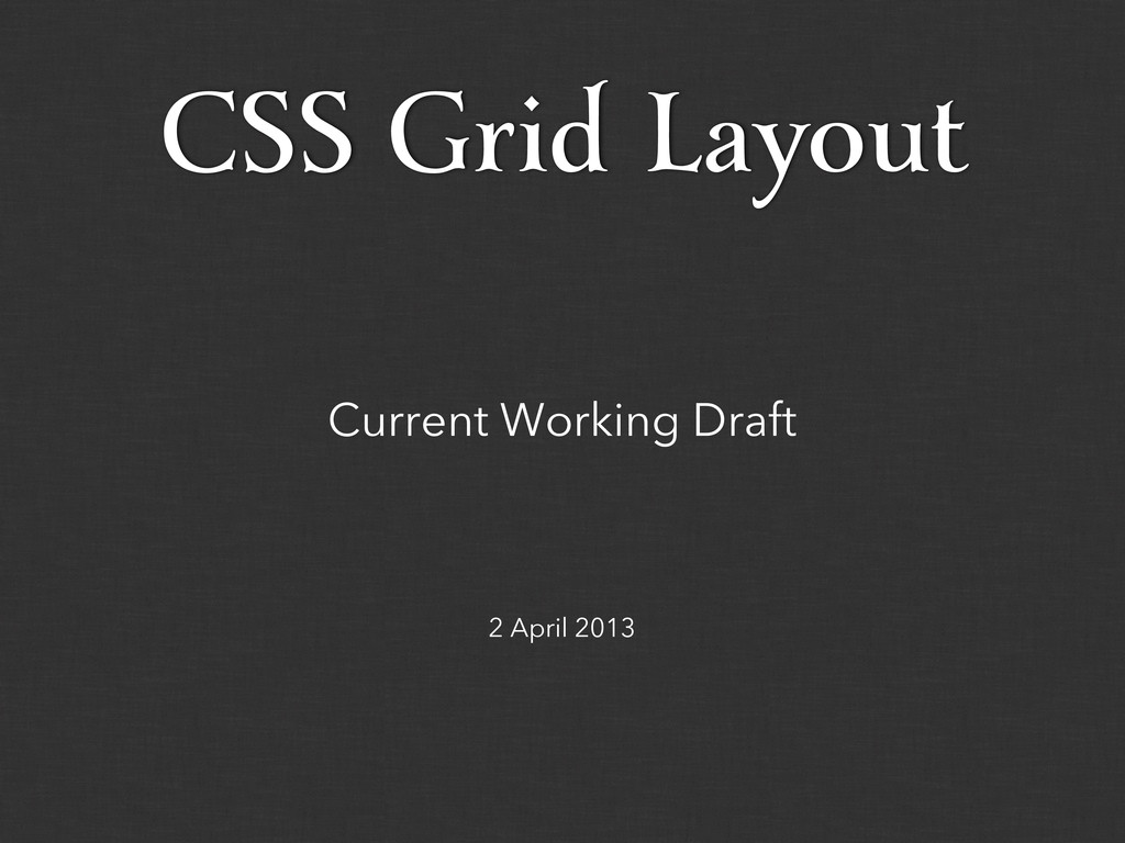 2 April 2013 Current Working Draft CSS Grid Lay...