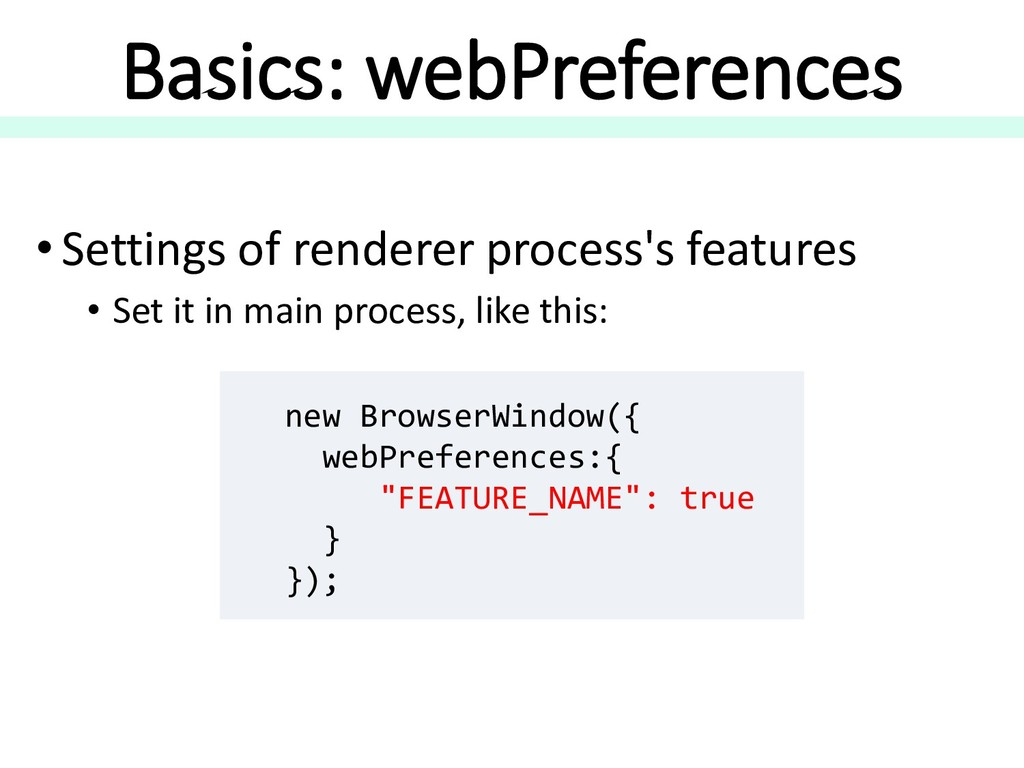 Basics: webPreferences • Settings of renderer p...