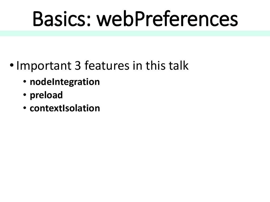 Basics: webPreferences • Important 3 features i...