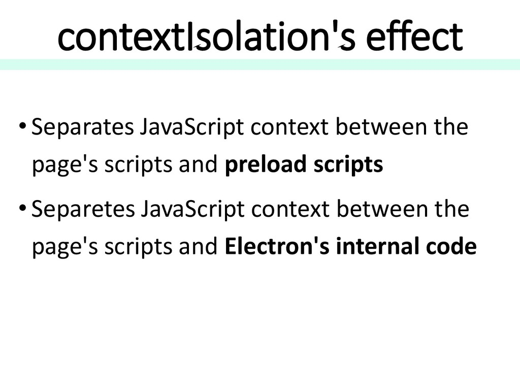 contextIsolation's effect • Separates JavaScrip...