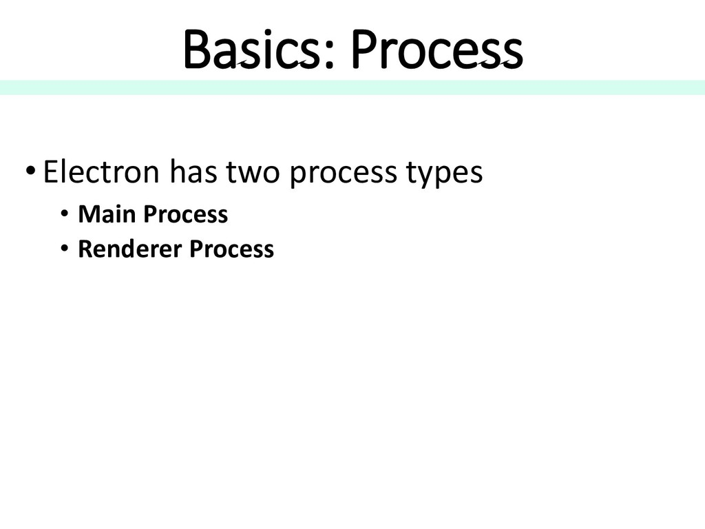 Basics: Process • Electron has two process type...