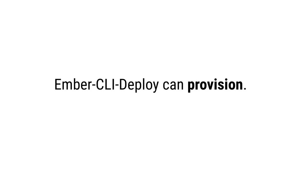 Ember-CLI-Deploy can provision.