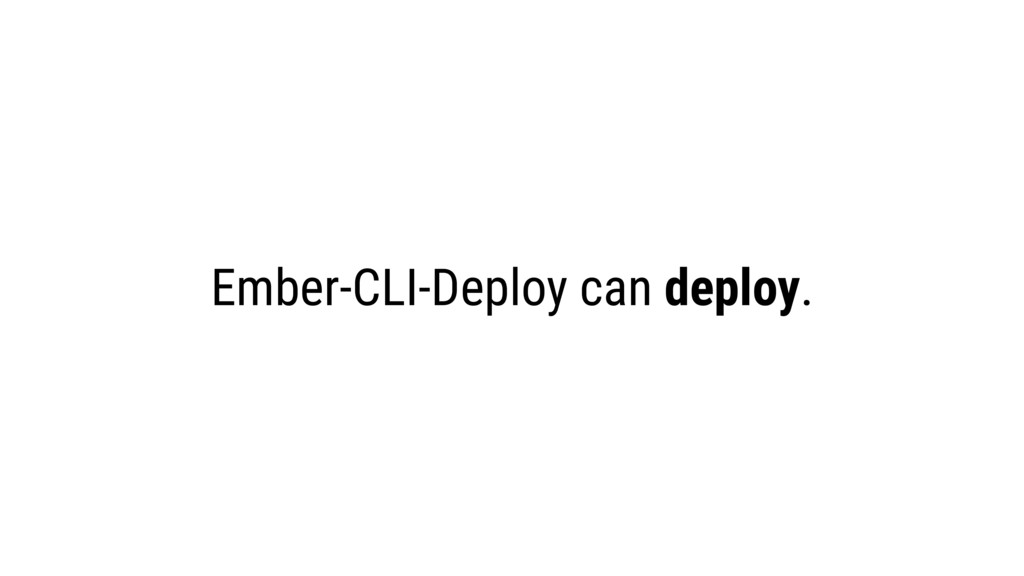Ember-CLI-Deploy can deploy.