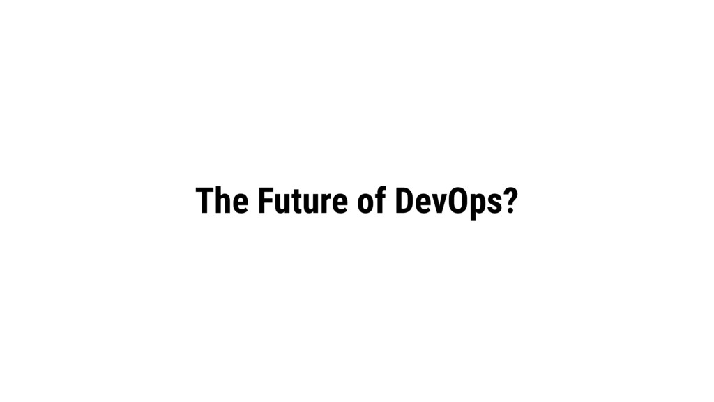 The Future of DevOps?