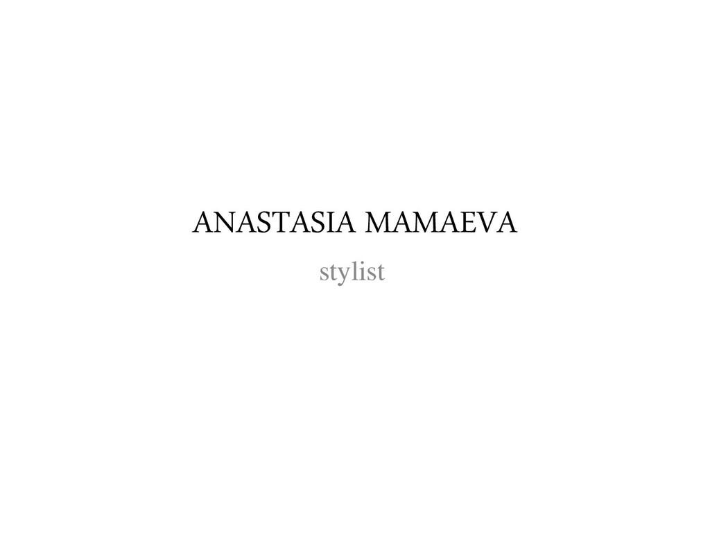 ANASTASIA MAMAEVA stylist