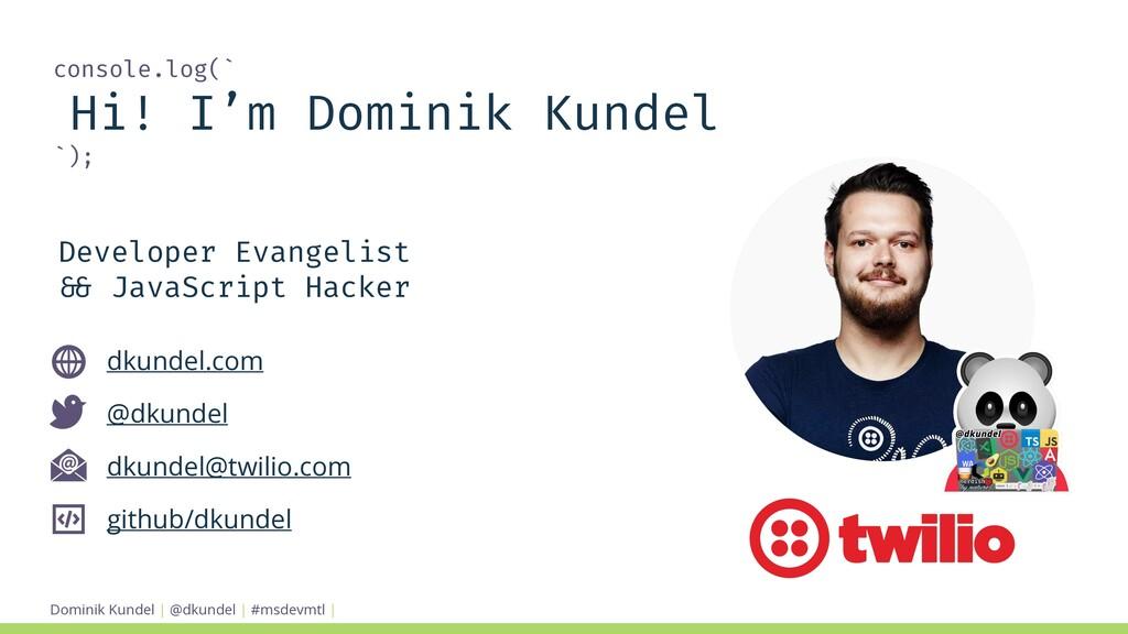 Dominik Kundel | @dkundel | #msdevmtl | console...