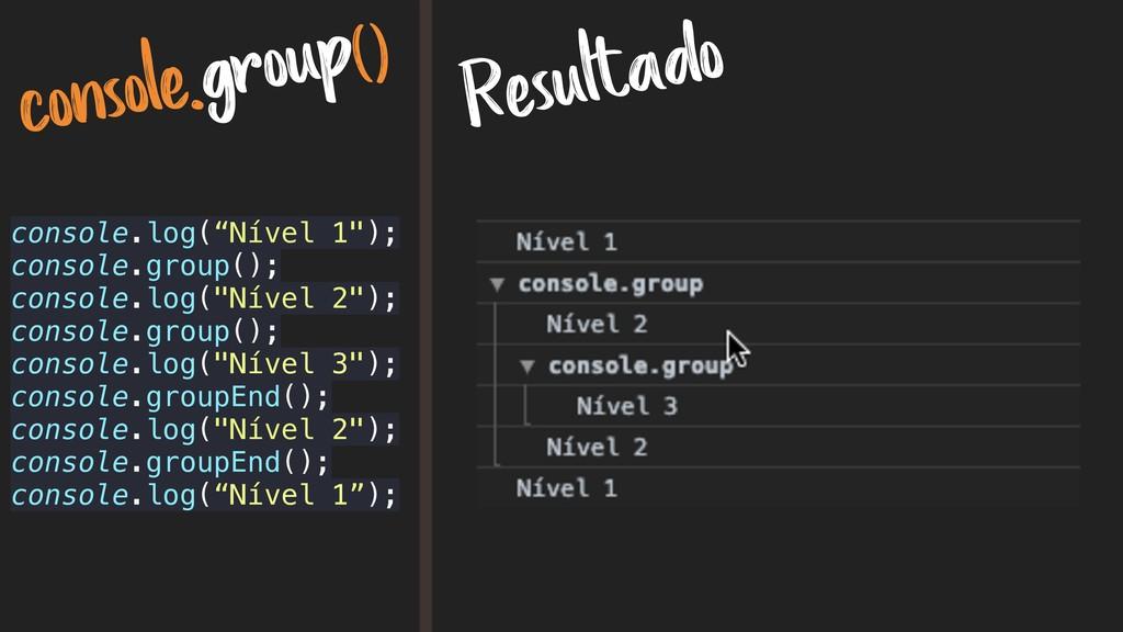 """console.group() Resultado console.log(""""Nível 1""""..."""