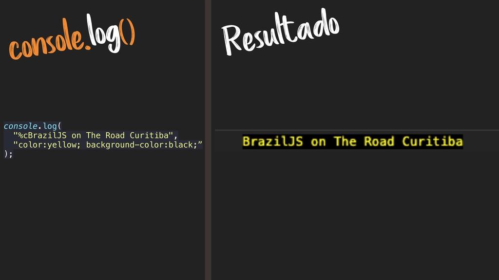 """console.log() Resultado console.log( """"%cBrazilJ..."""