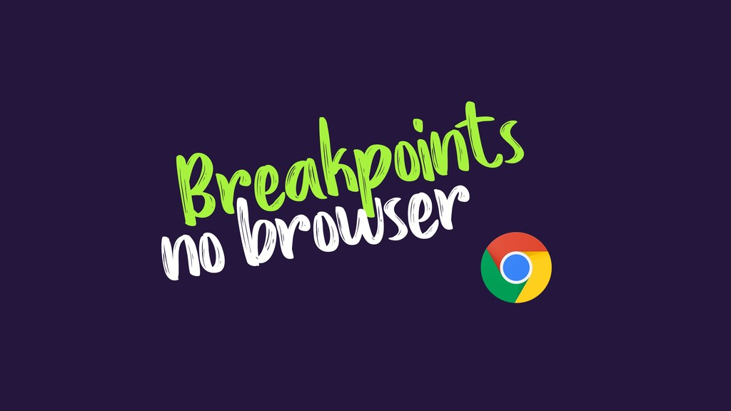 Breakpoints no browser