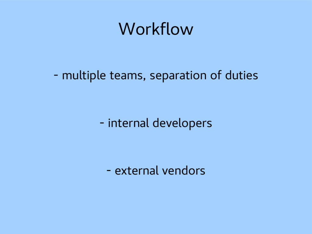 Workflow - multiple teams, separation of duties...