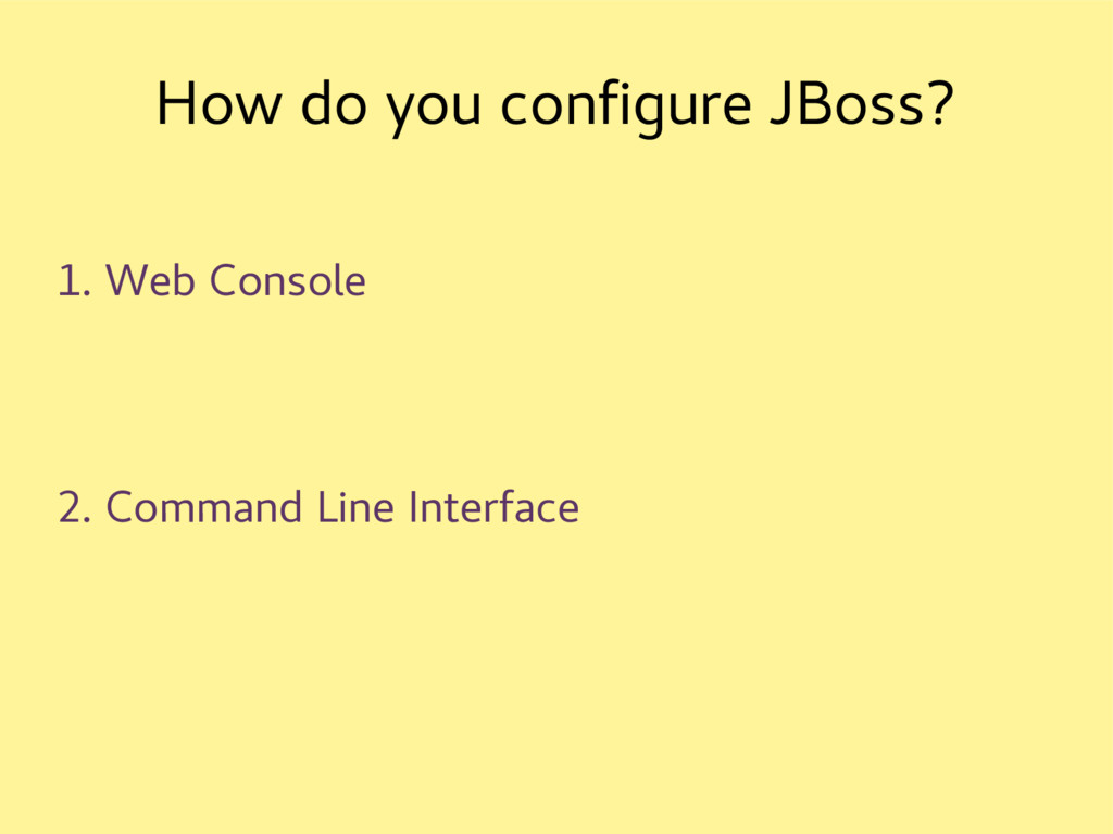 How do you configure JBoss? 1. Web Console 2. C...