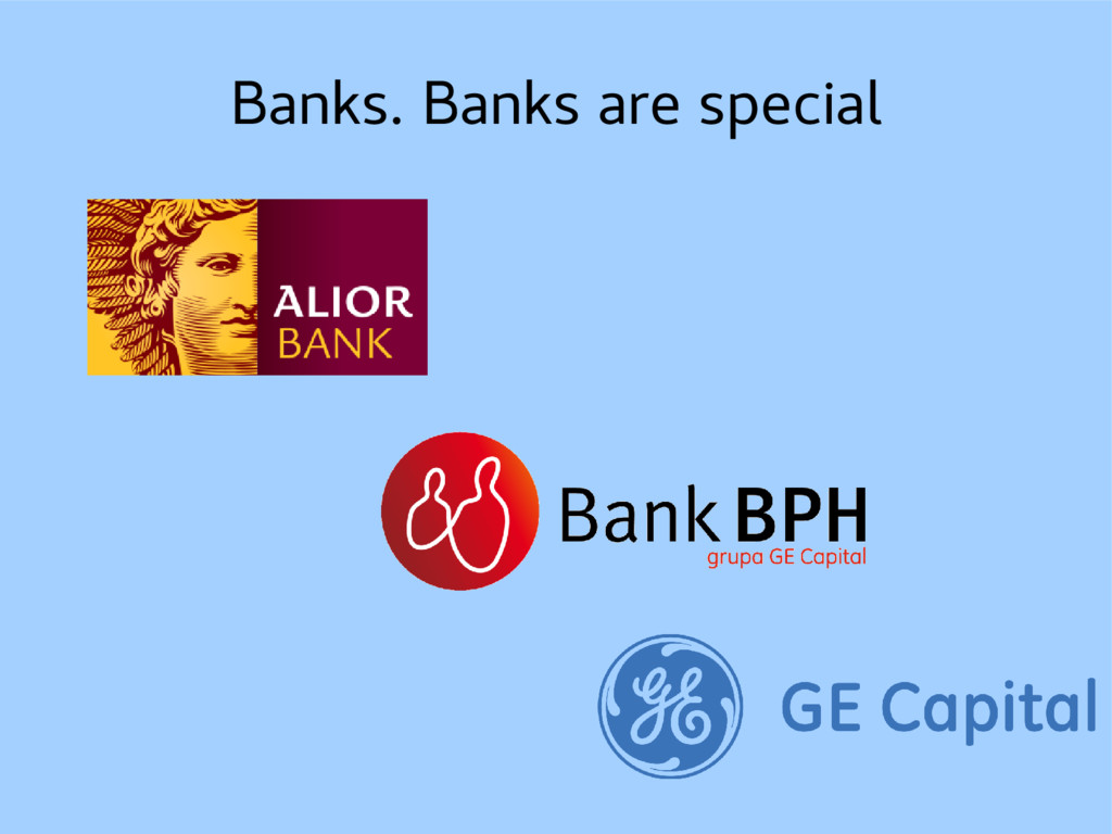 Banks. Banks are special
