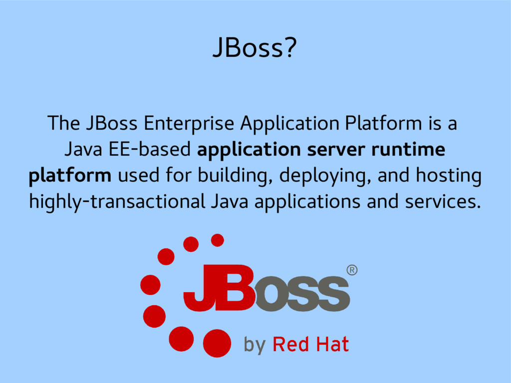 JBoss? The JBoss Enterprise Application Platfor...