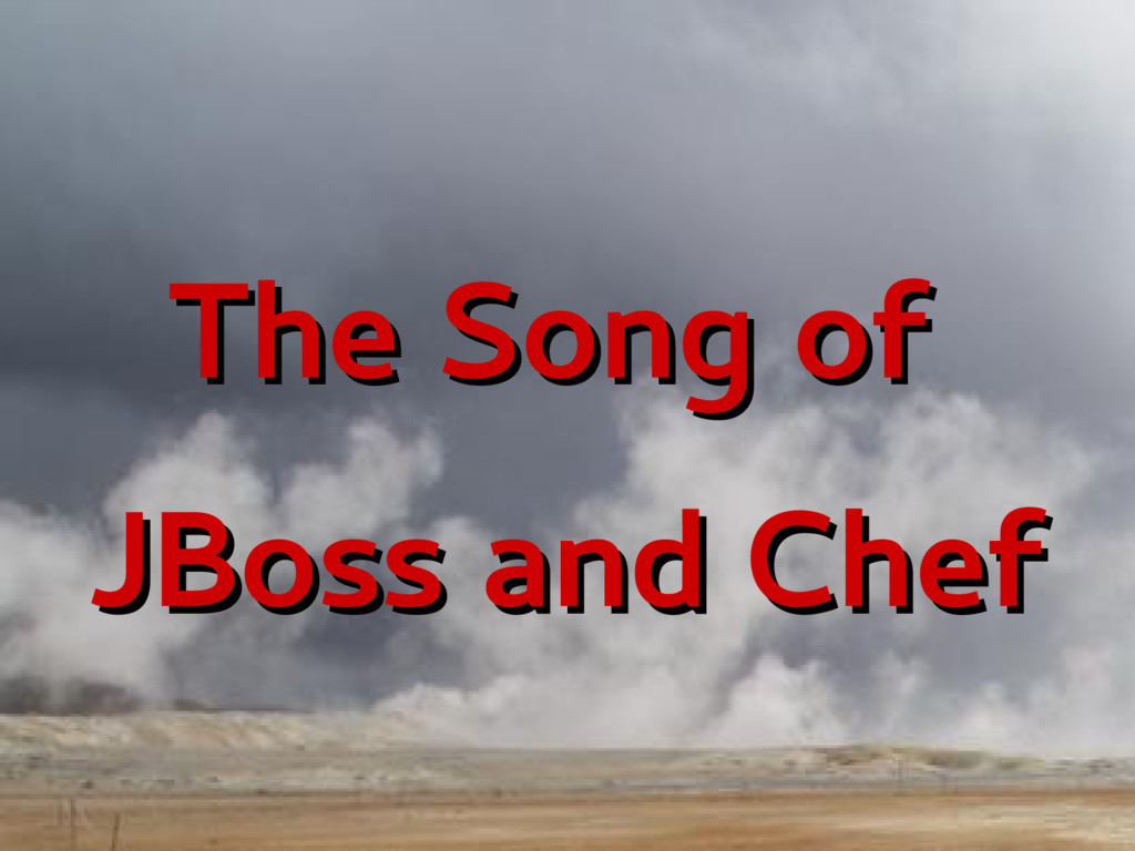 The Song of The Song of JBoss and Chef JBoss an...