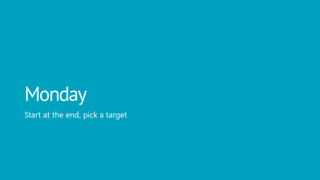 Monday Start at the end, pick a target