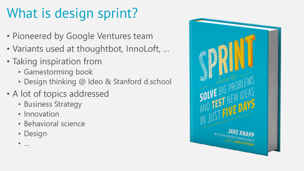 What is design sprint? • Pioneered by Google Ve...
