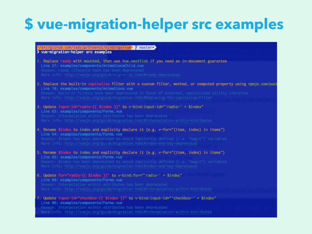 $ vue-migration-helper src examples