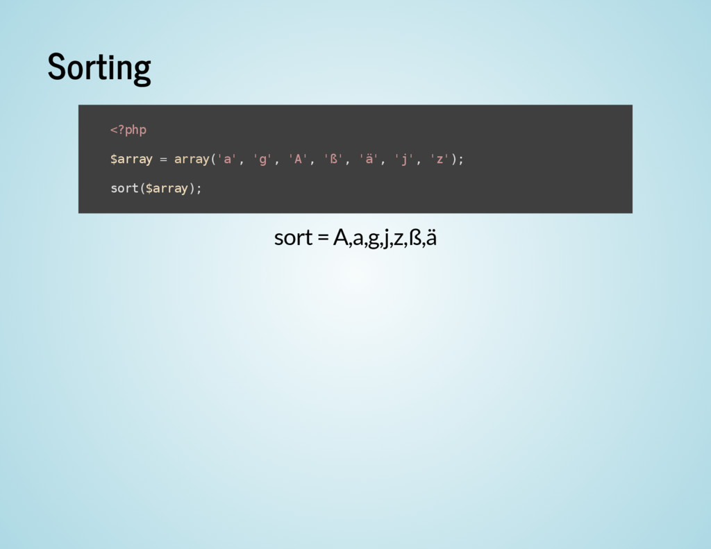 Sorting sort = A,a,g,j,z,ß,ä < ? p h p $ a r r ...