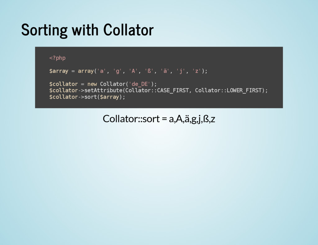 Sorting with Collator Collator::sort = a,A,ä,g,...