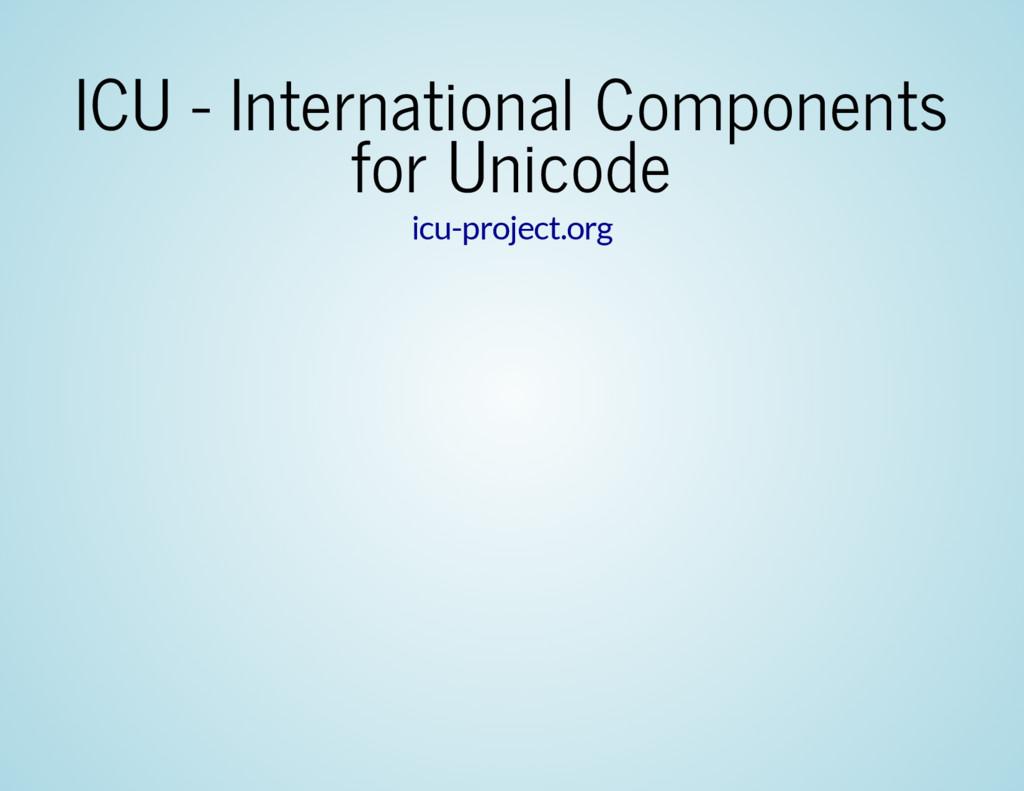 ICU - International Components for Unicode icu-...