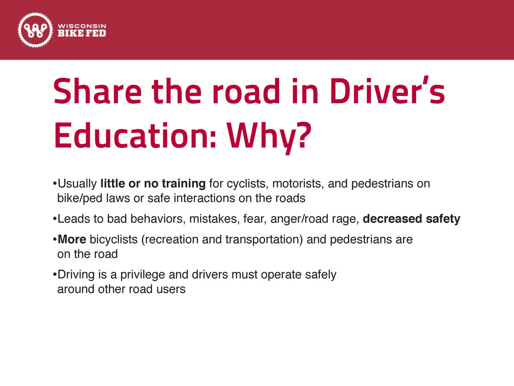 Share the road in Driver's Education: Why? •Usu...