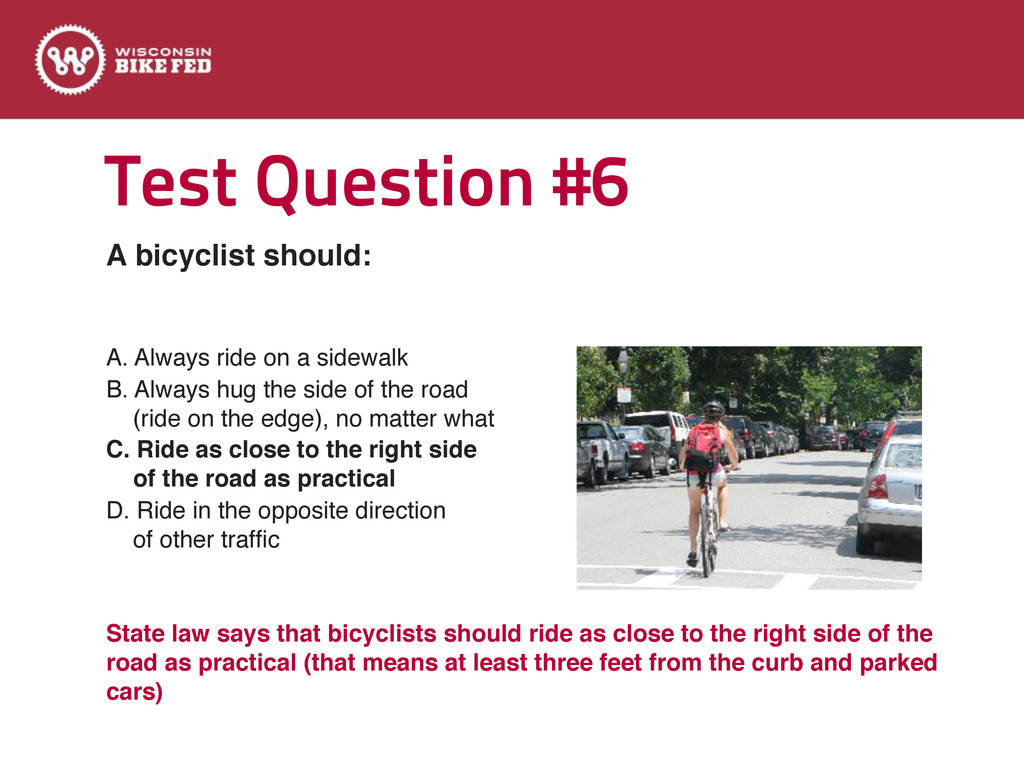 Test Question #6 A. Always ride on a sidewalk B...