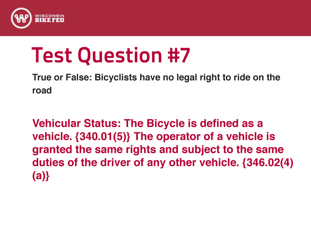 Test Question #7 True or False: Bicyclists have...