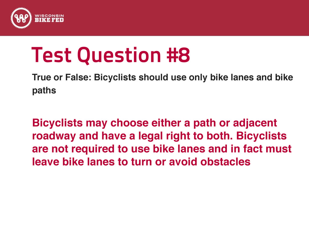 Test Question #8 True or False: Bicyclists shou...