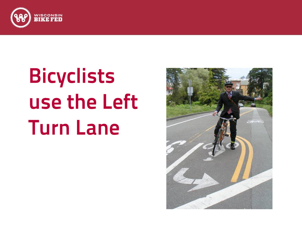 Bicyclists use the Left Turn Lane Text
