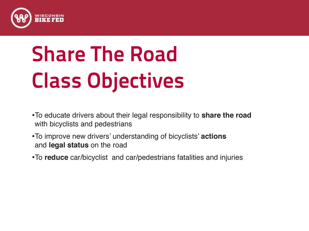 Share The Road Class Objectives •To educate dri...