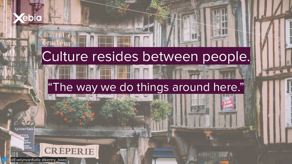 """Culture resides between people. """"The way we do ..."""