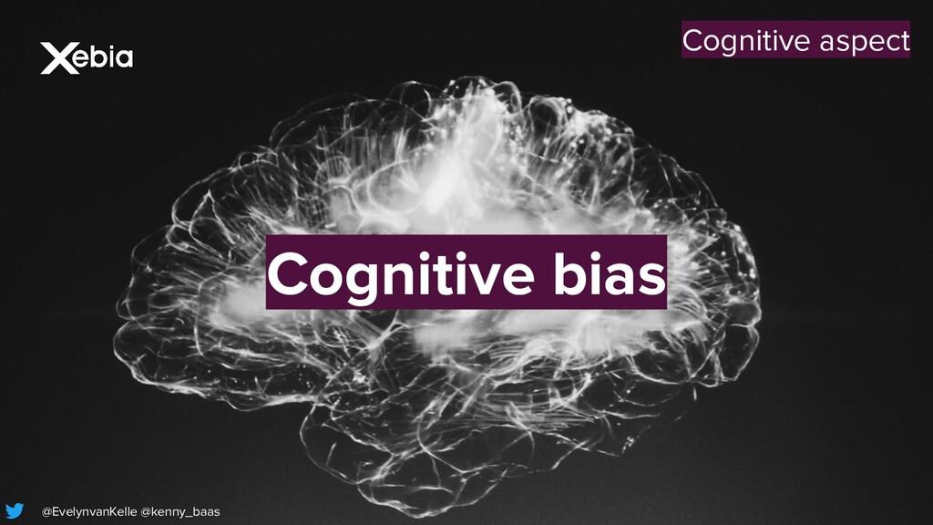Cognitive bias Cognitive aspect @EvelynvanKelle...
