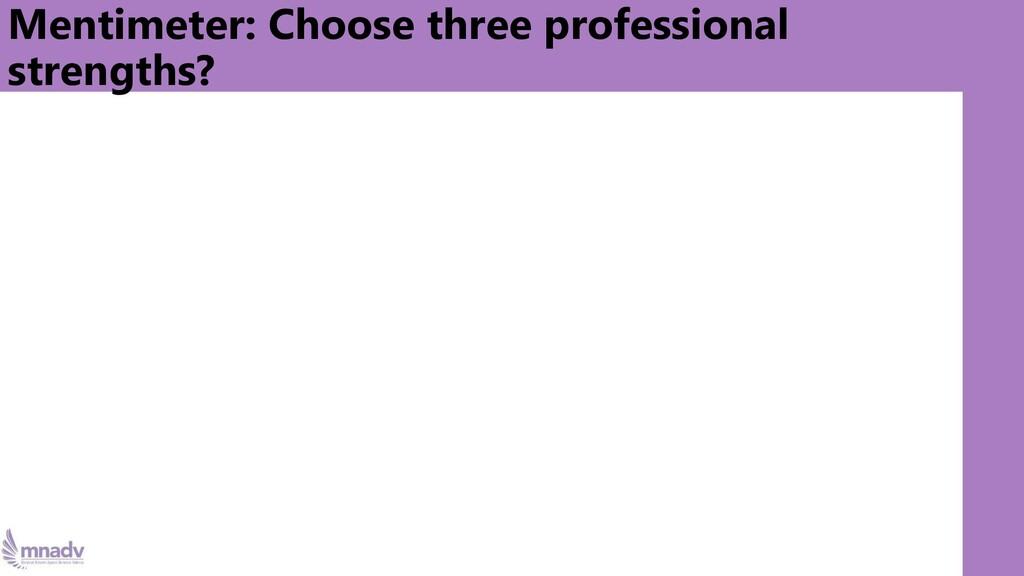 Mentimeter: Choose three professional strengths?