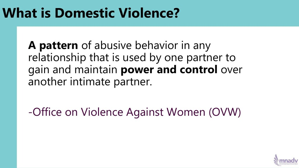 What is Domestic Violence? A pattern of abusive...