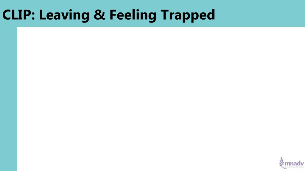 CLIP: Leaving & Feeling Trapped