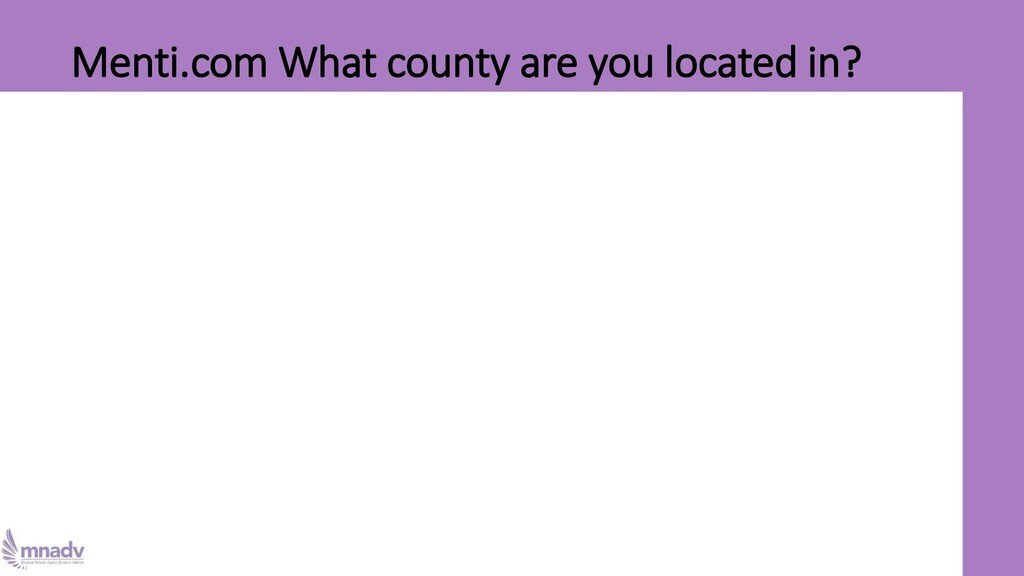 Menti.com What county are you located in?