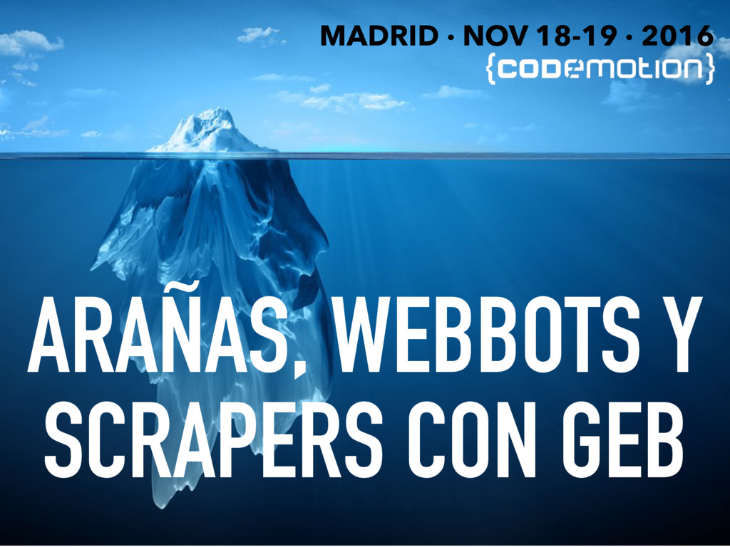 ARAÑAS, WEBBOTS Y SCRAPERS CON GEB MADRID · NOV...