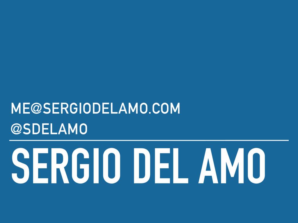 SERGIO DEL AMO ME@SERGIODELAMO.COM @SDELAMO