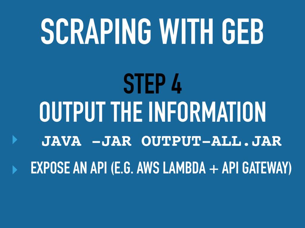 STEP 4 OUTPUT THE INFORMATION ‣ JAVA -JAR OUTPU...