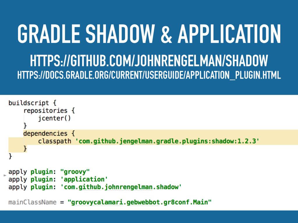 GRADLE SHADOW & APPLICATION HTTPS://GITHUB.COM/...