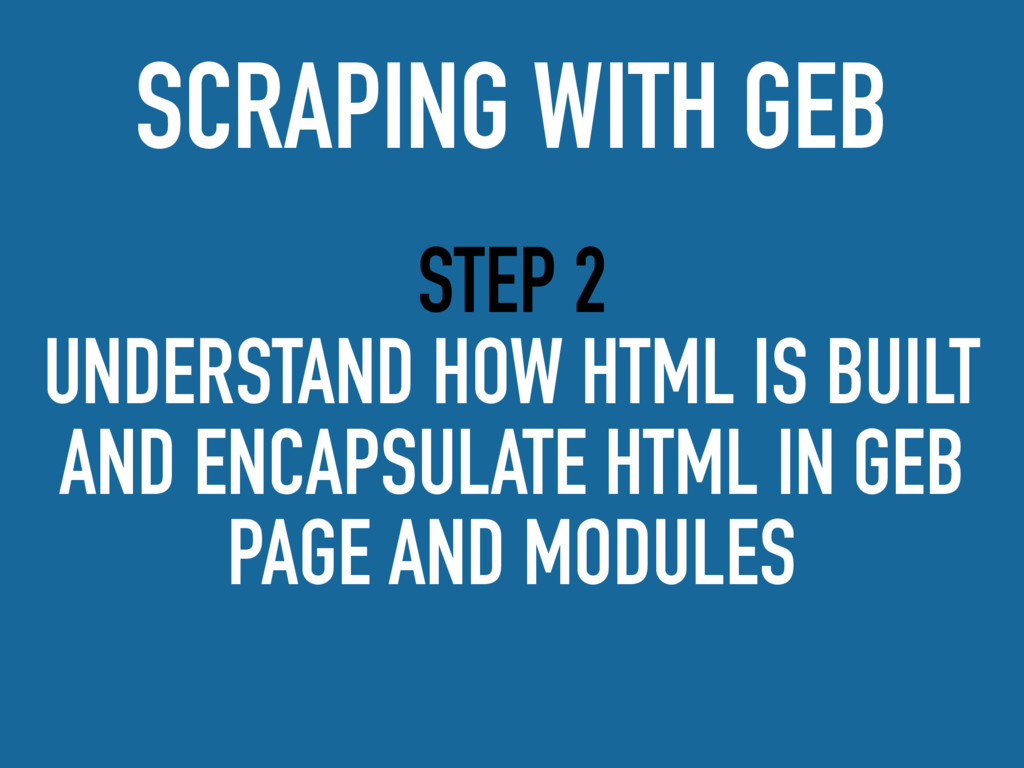 STEP 2 UNDERSTAND HOW HTML IS BUILT AND ENCAPSU...