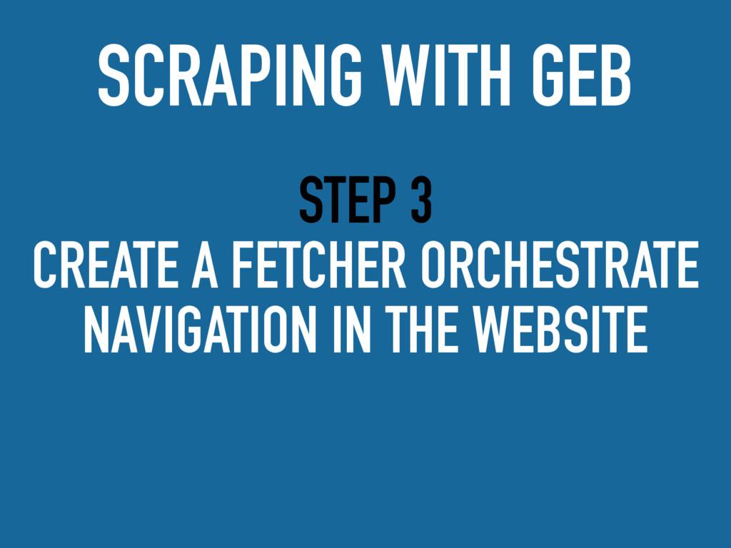 STEP 3 CREATE A FETCHER ORCHESTRATE NAVIGATION ...