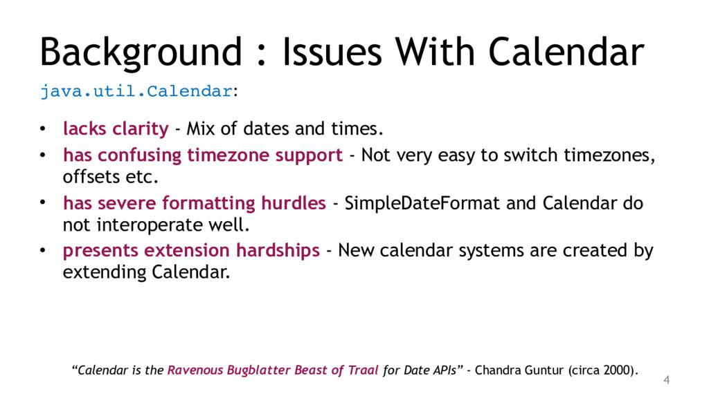 java.util.Calendar: • lacks clarity - Mix of d...
