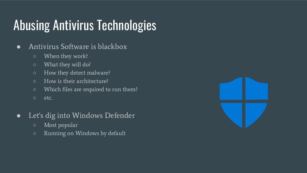 Abusing Antivirus Technologies ● Antivirus Soft...