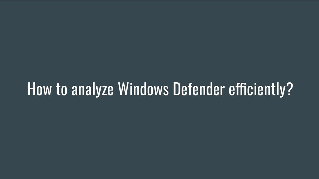 How to analyze Windows Defender efficiently?