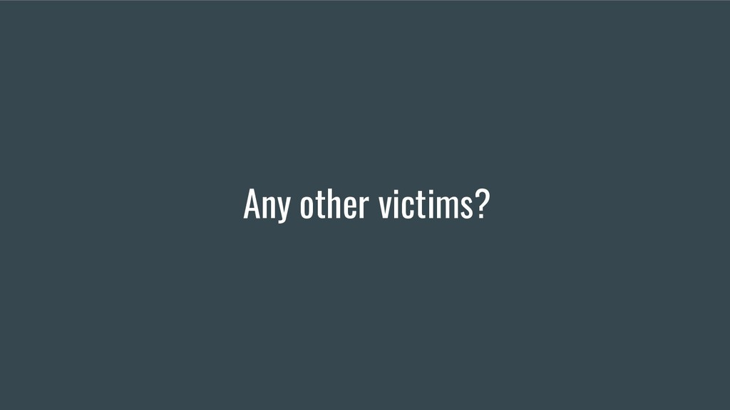 Any other victims?