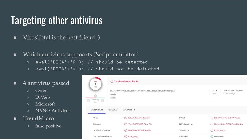 Targeting other antivirus ● VirusTotal is the b...