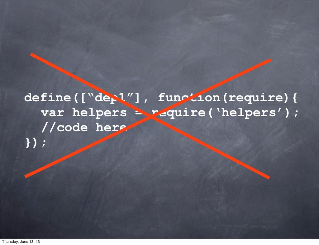 "define([""dep1""], function(require){ var helpers..."